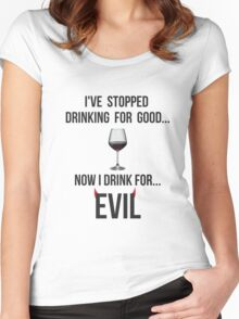 I've stopped drinking for good... now  I drink for evil (wine) Women's Fitted Scoop T-Shirt