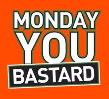 MONDAY. YOU. BASTARD. by kaipanou