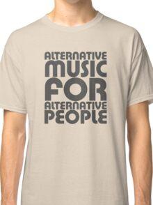 Alternative Music for Alternative People Classic T-Shirt