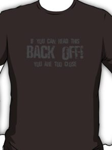 If You Can Read This Back Off! T-Shirt