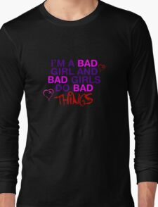Im A Bad Girl And Bad Girls Do Bad Things Long Sleeve T-Shirt