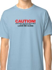 Available to cute guys only Classic T-Shirt