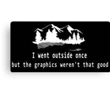 I went outside once but the graphics weren't that good. Canvas Print