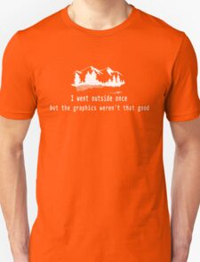 I went outside once but the graphics weren't that good. T-Shirt
