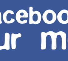 I Facebooked Your Mom Sticker