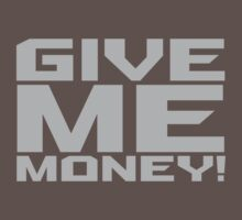 Give Me Money by rawrclothing
