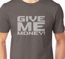 Give Me Money Unisex T-Shirt