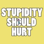 Stupidity Should Hurt by Matthew Pedrick