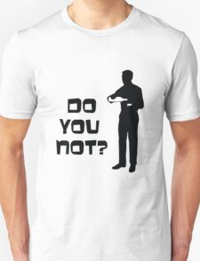 Sterling Archer - Do you not? T-Shirt
