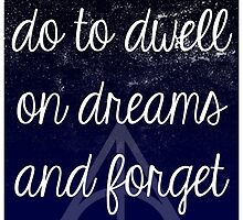 Does Not Do To Dwell on Dreams by chemarbec