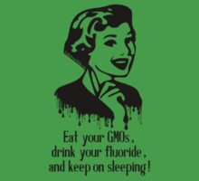 Eat GMO, Drink Fluoride, and Keep on Sleeping! T-Shirt