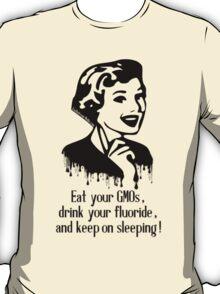 Eat GMO, Drink Fluoride, and Keep on Sleeping! T-Shirt