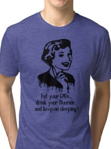 Eat GMO, Drink Fluoride, and Keep on Sleeping! Tri-blend T-Shirt