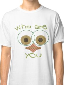 Who are you with bird face Classic T-Shirt