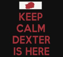 Keep Calm Dexter Is Here by HelloSteffy