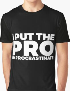 I Put The Pro In Procrastinate Graphic T-Shirt
