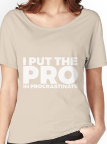 I Put The Pro In Procrastinate Women's Relaxed Fit T-Shirt