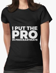 I Put The Pro In Procrastinate Womens Fitted T-Shirt