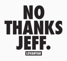 No Thanks Jeff. (Black) by Levantar