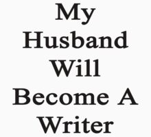 My Husband Will Become A Writer  by supernova23
