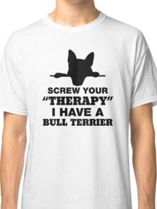 Screw Your Therapy I Have A Bull Terrier Classic T-Shirt