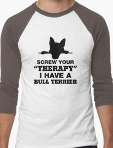 Screw Your Therapy I Have A Bull Terrier Men's Baseball ¾ T-Shirt