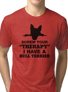 Screw Your Therapy I Have A Bull Terrier Tri-blend T-Shirt