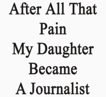 After All That Pain My Daughter Became A Journalist  by supernova23