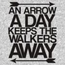 An Arrow A Day, Keeps The Walkers Away by stevebluey