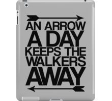 An Arrow A Day, Keeps The Walkers Away iPad Case/Skin