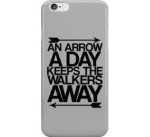 An Arrow A Day, Keeps The Walkers Away iPhone Case/Skin