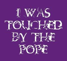 I Was Touched by the Pope (White Text) by taiche