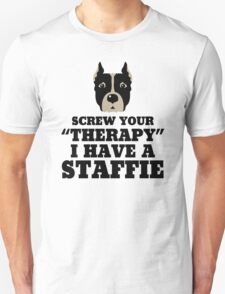 Screw Your Therapy I Have A Staffie Unisex T-Shirt