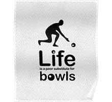 Bowls v Life - Black Poster