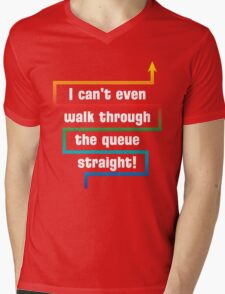 I Can't Even Walk Through the Queue Straight - Version 1 Mens V-Neck T-Shirt