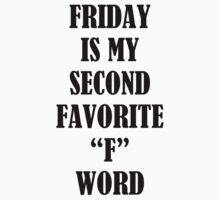 Friday is my second favorite f word by sktees