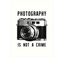 Photography is not a crime. Art Print