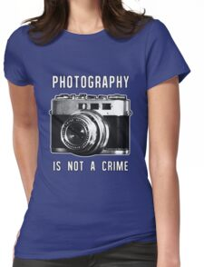 Photography is not a crime. Womens Fitted T-Shirt
