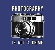 Photography is not a crime. Unisex T-Shirt