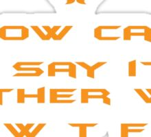 How can I say it another way? W T F! Sticker