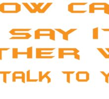 How can I say it another way? Go talk to your own hand! Sticker