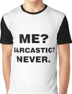 Me? Sarcastic? Never. Graphic T-Shirt