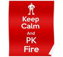 Keep Calm and PK Fire Poster