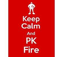 Keep Calm and PK Fire Photographic Print
