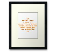 Dental floss is for both yours and my benefit! Framed Print
