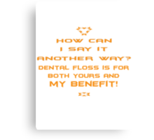 Dental floss is for both yours and my benefit! Canvas Print