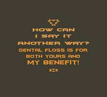 Dental floss is for both yours and my benefit! Unisex T-Shirt