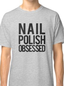 Nail Polish Obsessed. (tshirt&iphone case) Classic T-Shirt