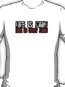 Life Is Pain, Life Is Only Pain T-Shirt