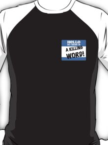 Hello, my name is A KILLING WORD! T-Shirt